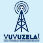Podcast: October 25th Vuvuzela! The World Soccer Show