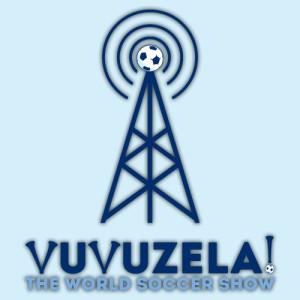Podcast: June 28th Vuvuzela: The World Soccer Show